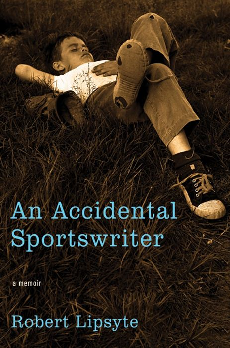 An Accidental Sportswriter: A Memoir By: Robert Lipsyte