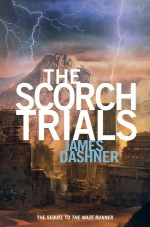 The Scorch Trials (Maze Runner Series #2) By: James Dashner