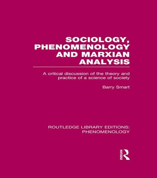 Sociology, Phenomenology and Marxian Analysis: A Critical Discussion of the Theory and Practice of a Science of Society