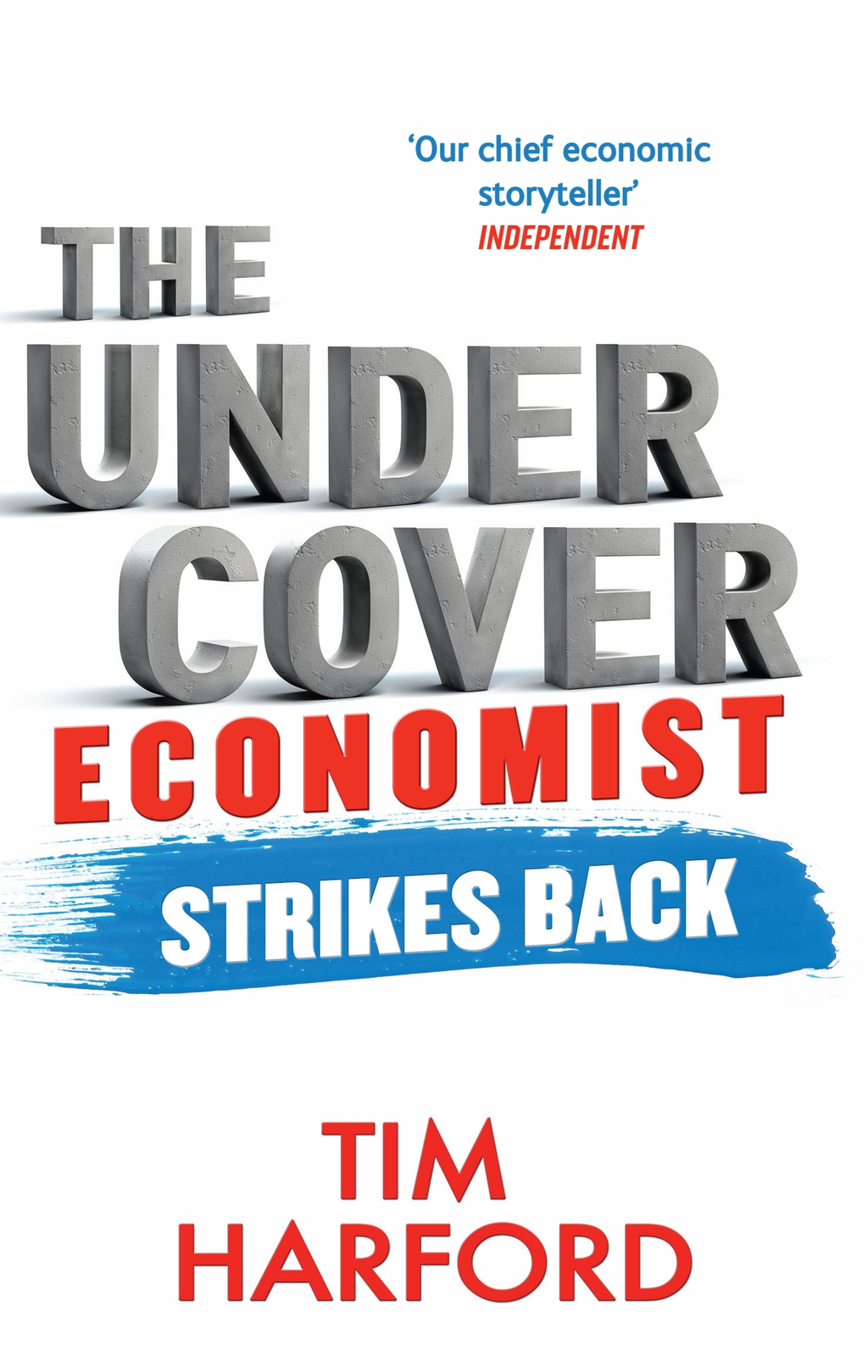 The Undercover Economist Strikes Back How to Run or Ruin an Economy