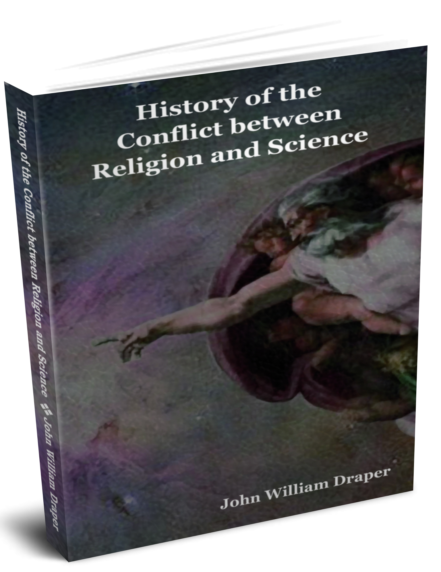 History of the Conflict between Religion and Science By: Draper, John William