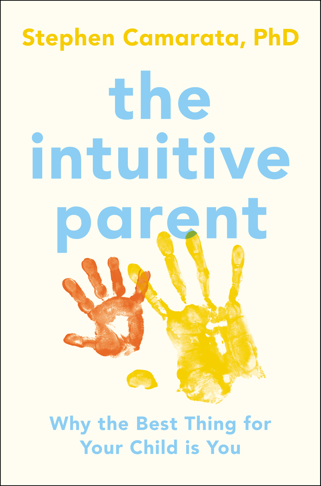 The Intuitive Parent Why the Best Thing for Your Child is You