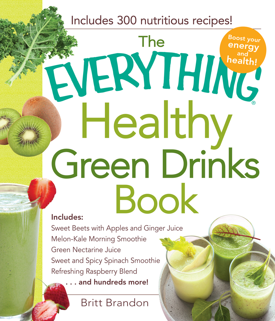 The Everything Healthy Green Drinks Book Includes Sweet Beets with Apples and Ginger Juice,  Melon-Kale Morning Smoothie,  Green Nectarine Juice,  Sweet