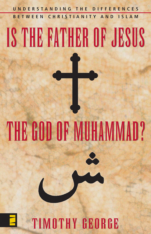 Is the Father of Jesus the God of Muhammad? By: Timothy   George