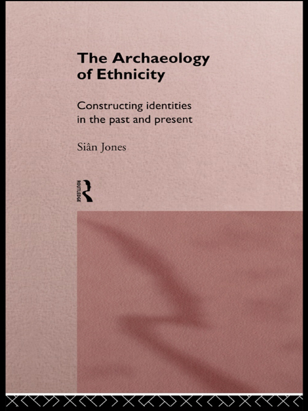 The Archaeology of Ethnicity Constructing Identities in the Past and Present