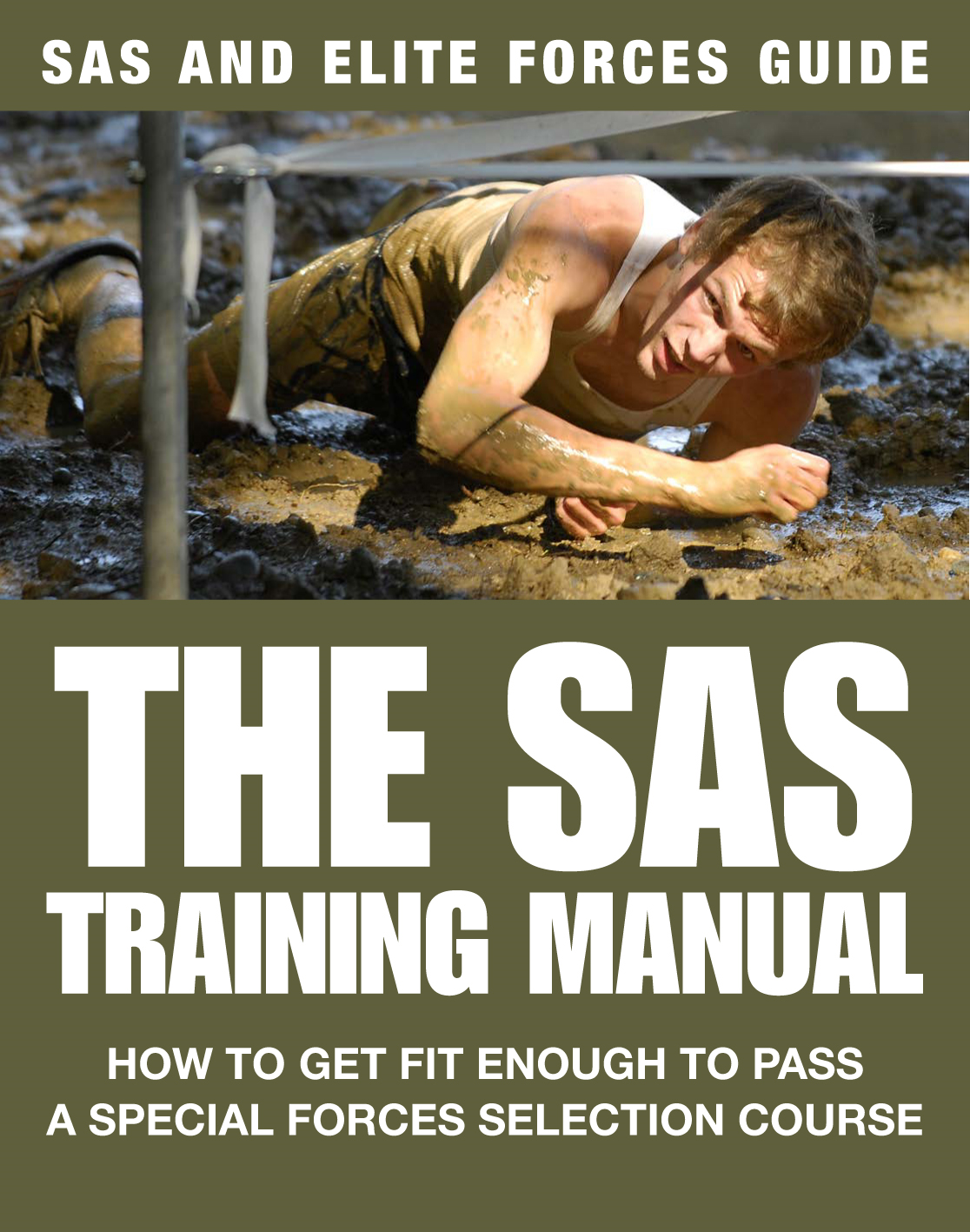 SAS Training Manual How to Get Fit Enough to Pass a Special Forces Selection Course