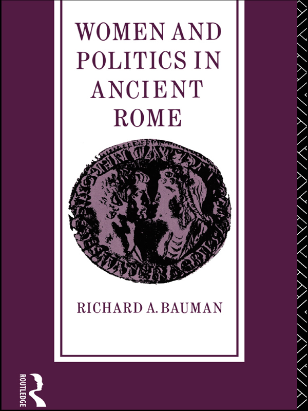 Women and Politics in Ancient Rome By: Richard A. Bauman