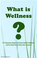 online magazine -  What is Wellness? 101 Questions People Ask About Health and Wellness - and for which You've Gotta Have Answers!