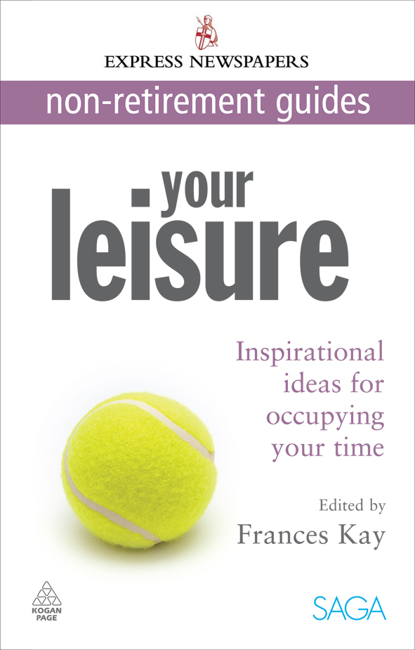 Your Leisure: Inspirational Ideas for Occupying Your Time Express Newspapers Non Retirement Guides