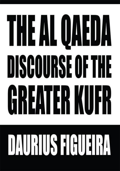 THE AL QAEDA DISCOURSE OF THE GREATER KUFR By: Daurius Figueira