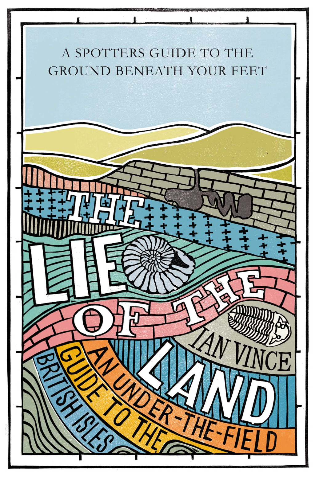 The Lie of the Land An under-the-field guide to the British Isles