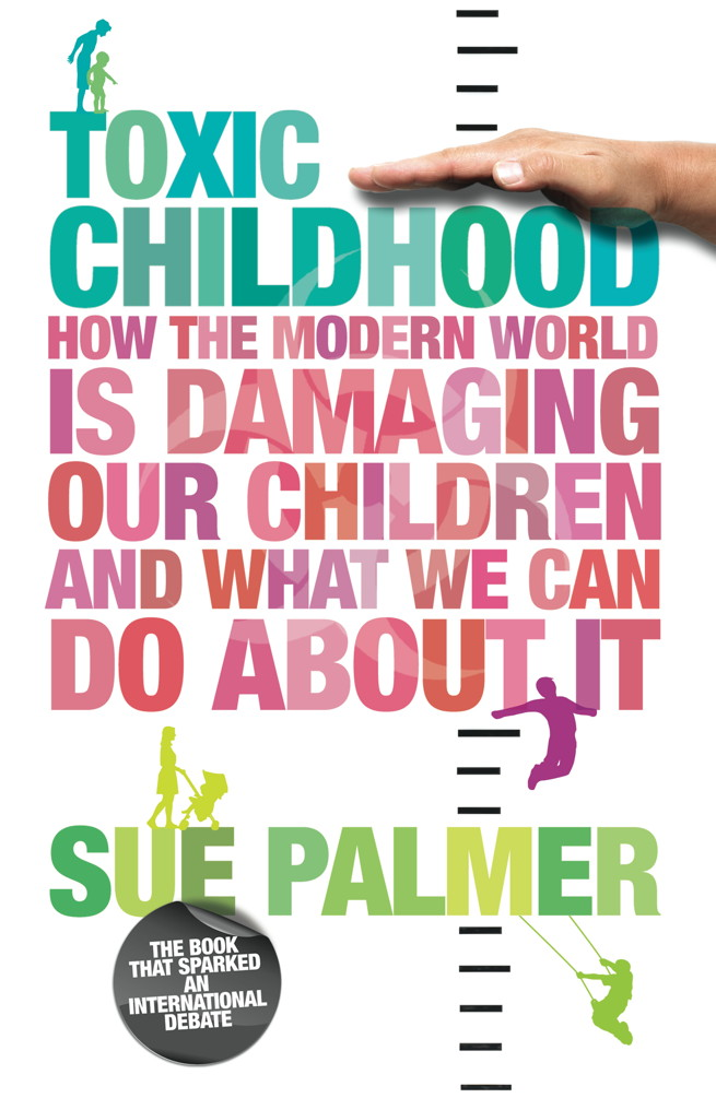 Toxic Childhood How The Modern World Is Damaging Our Children And What We Can Do About It