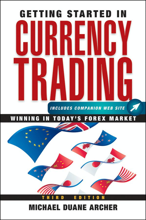 Getting Started in Currency Trading By: Michael D. Archer