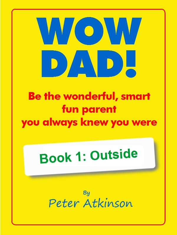 WOW DAD! Book 1: Outside By: Peter Atkinson