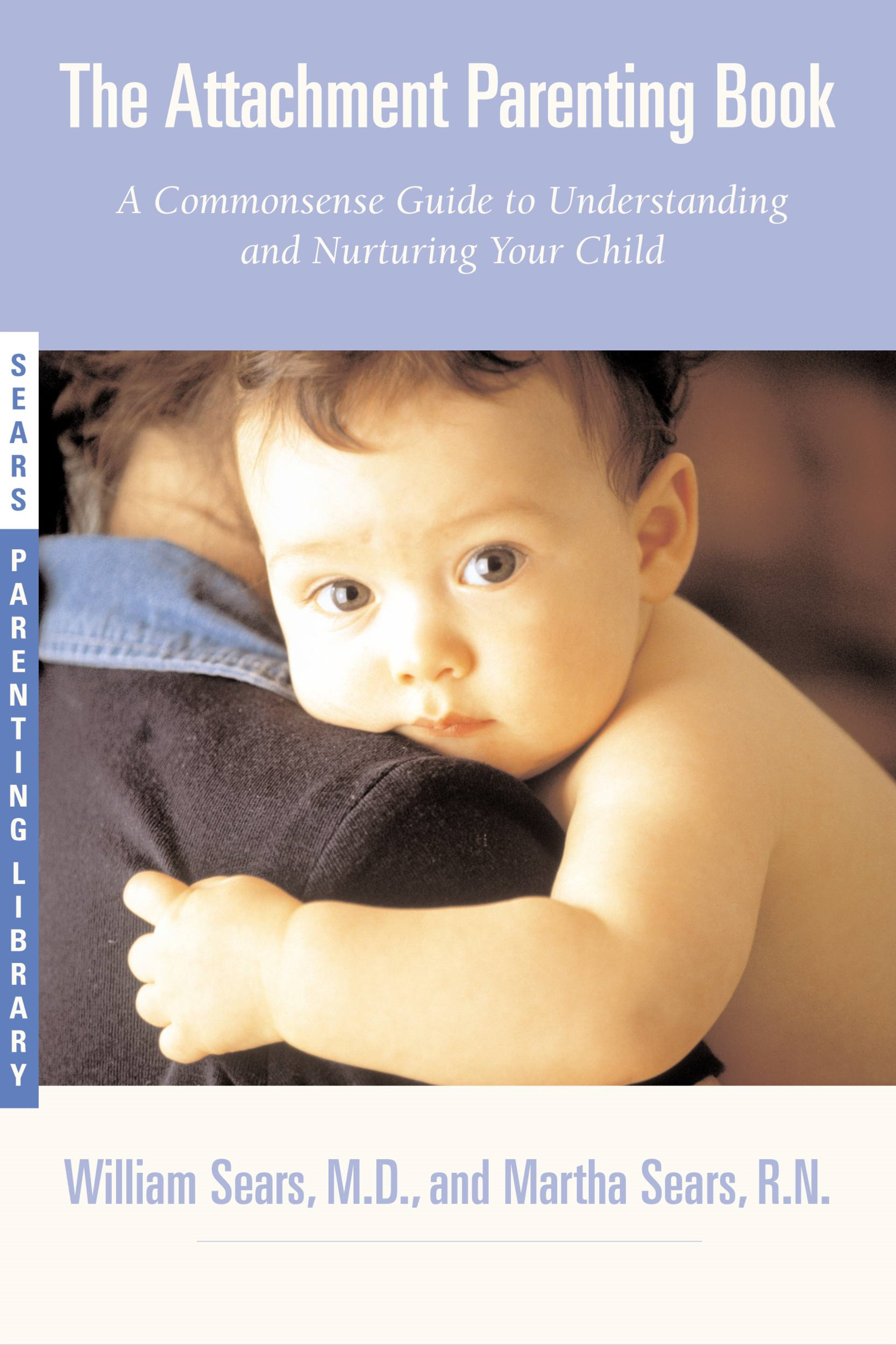 The Attachment Parenting Book By: Martha Sears,William Sears