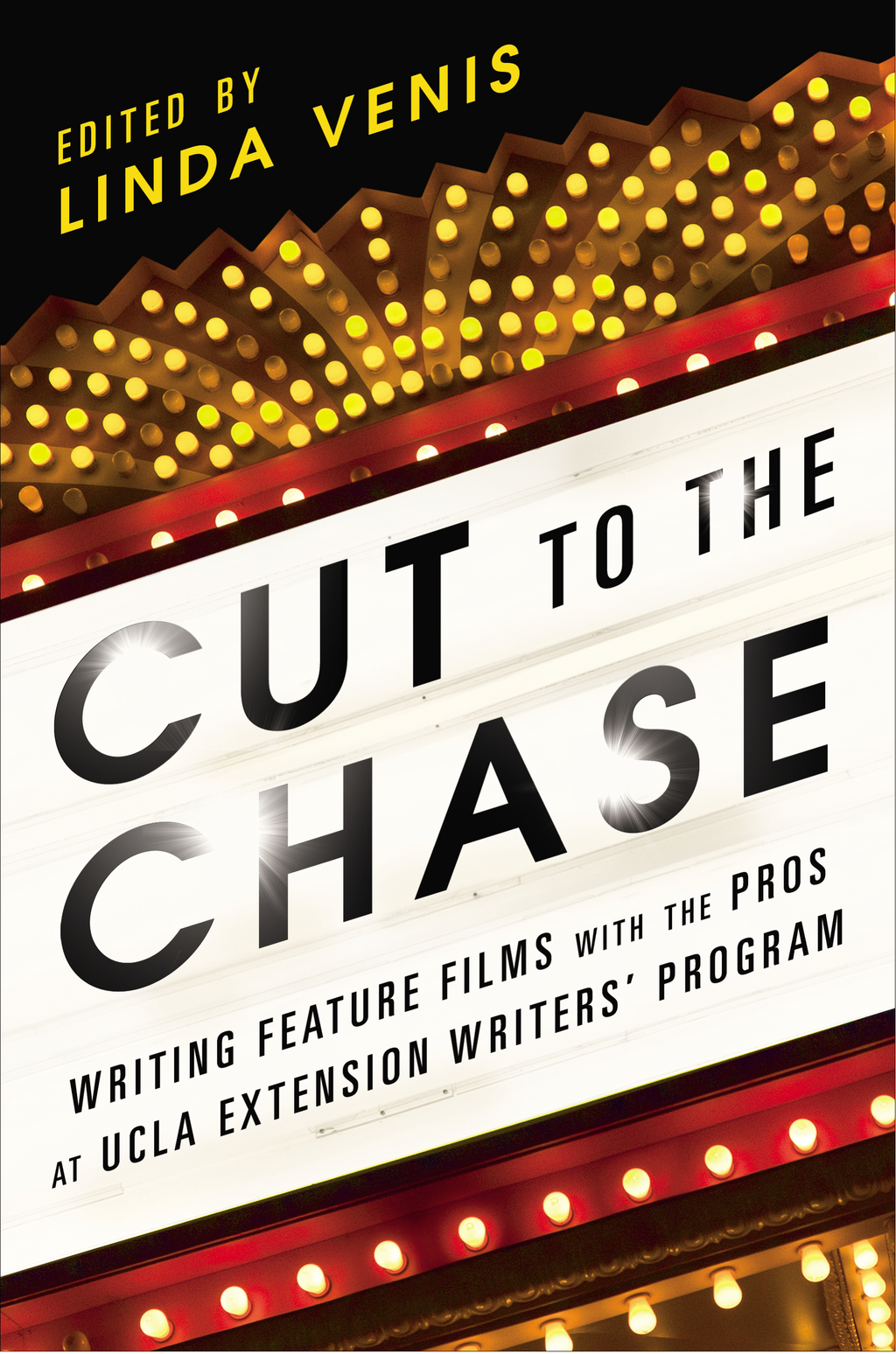 Cut to the Chase Writing Feature Films with the Pros at UCLA Extension Writers' Program