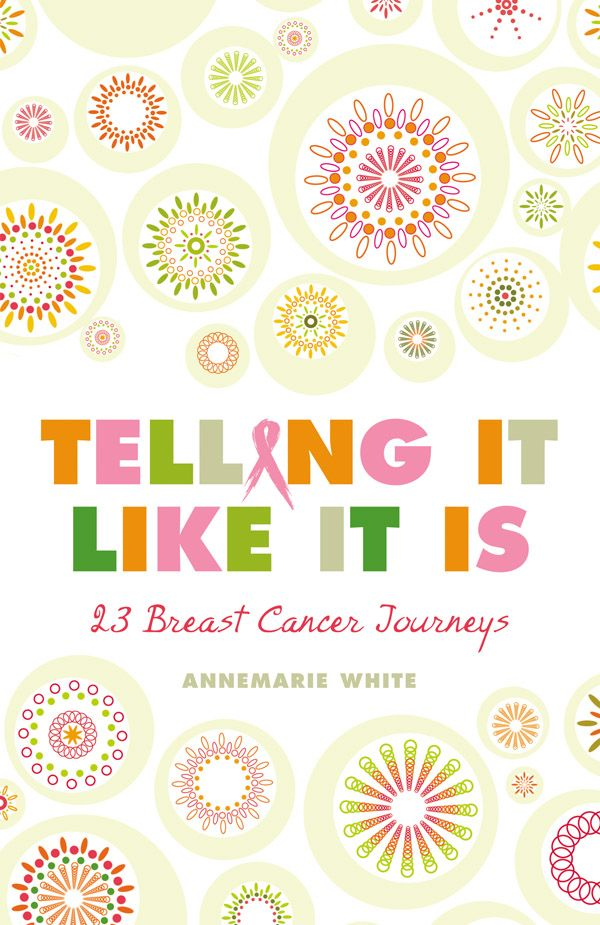 Telling It Like It Is: 23 Breast Cancer Journeys