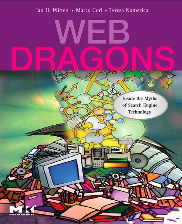 Web Dragons Inside the Myths of Search Engine Technology