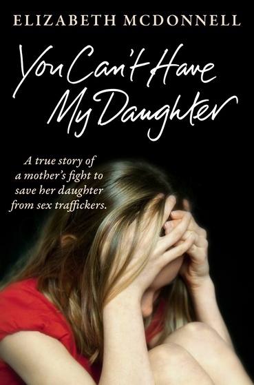You Can't Have My Daughter A true story of a mother's desperate fight to save her daughter from Oxford's sex traffickers.