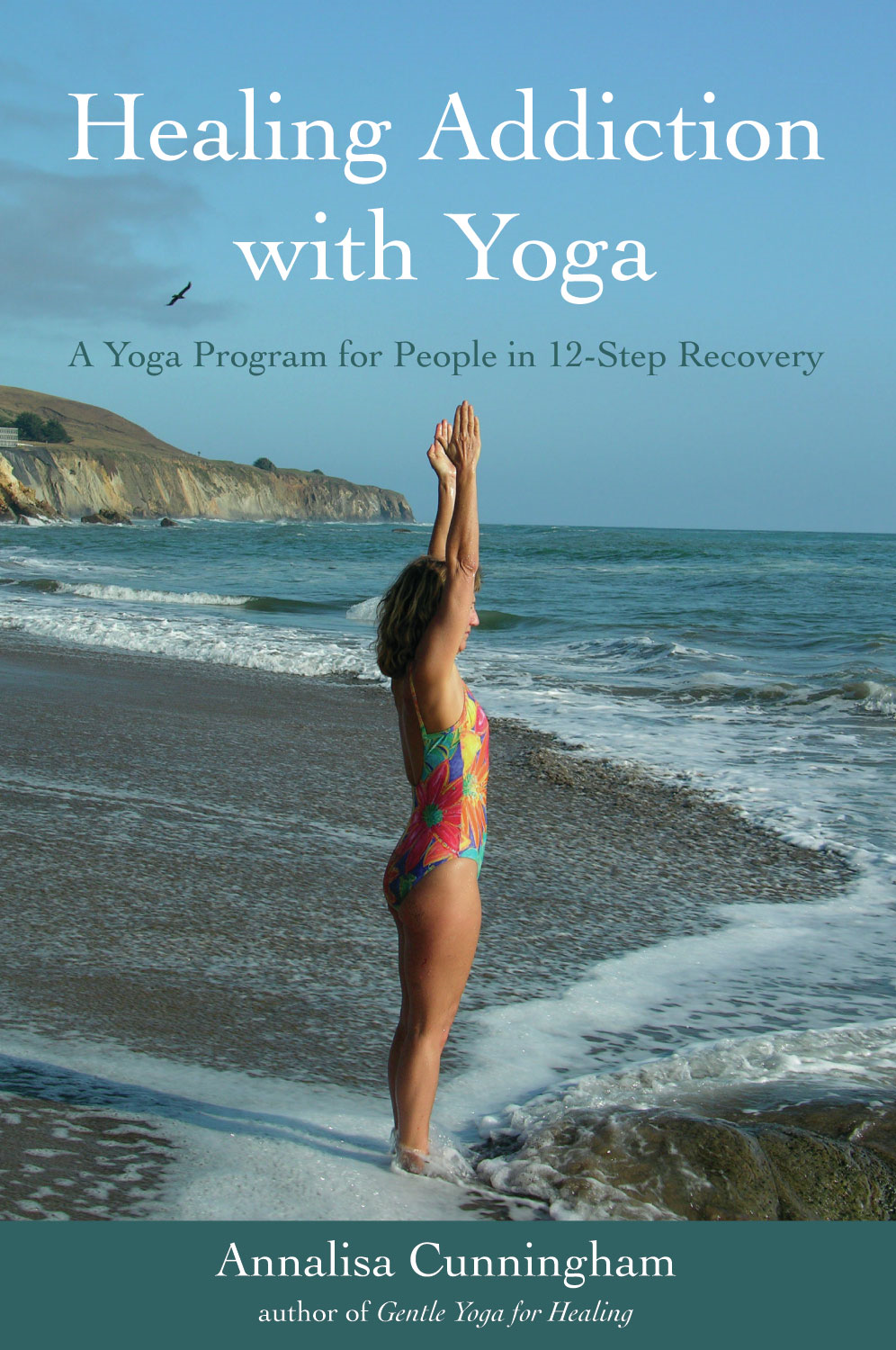 Healing Addiction with Yoga: A Yoga Program for People in 12-Step Recovery By: Annalisa Cunningham