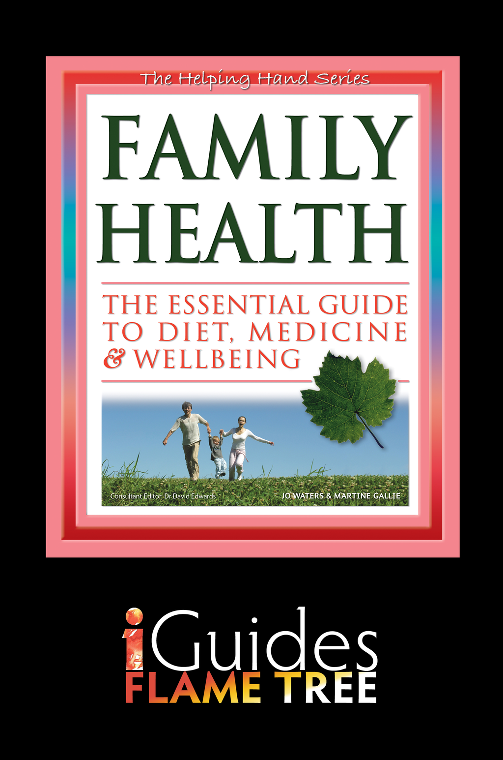 Family Health: The Essential Guide to Diet, Medicine & Wellbeing By: Flame Tree iGuides,Jo Waters,Martine Gallie