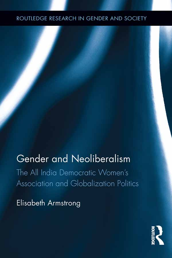 Gender and Neoliberalism: The All India Democratic Women?s Association and Globalization Politics The All India Democratic Women?s Association and Glo