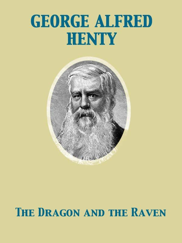 The Dragon and the Raven By: George Alfred Henty