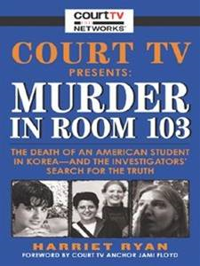 Court TV Presents: Murder in Room 103 By: Harriet Ryan