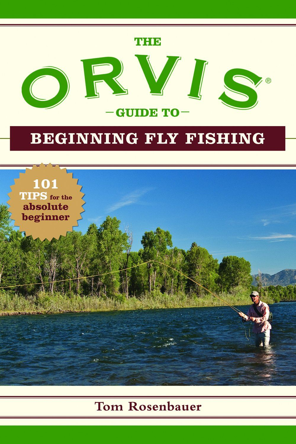 The Orvis Guide To Beginning Fly Fishing: 101 Tips for the Absolute Beginner By: Tom Rosenbauer, The Orvis Company