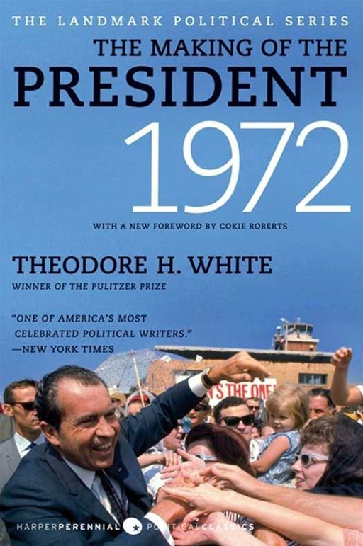 The Making of the President 1972 By: Theodore H. White