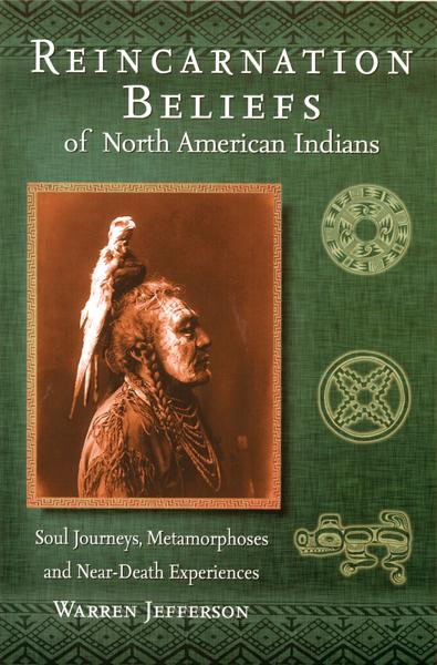 Reincarnation Beliefs of North American Indians By: Warren Jefferson