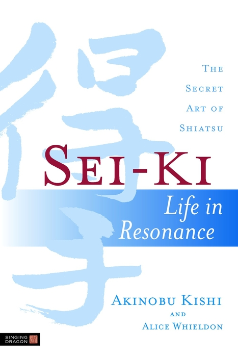 Sei-Ki Life in Resonance - The Secret Art of Shiatsu