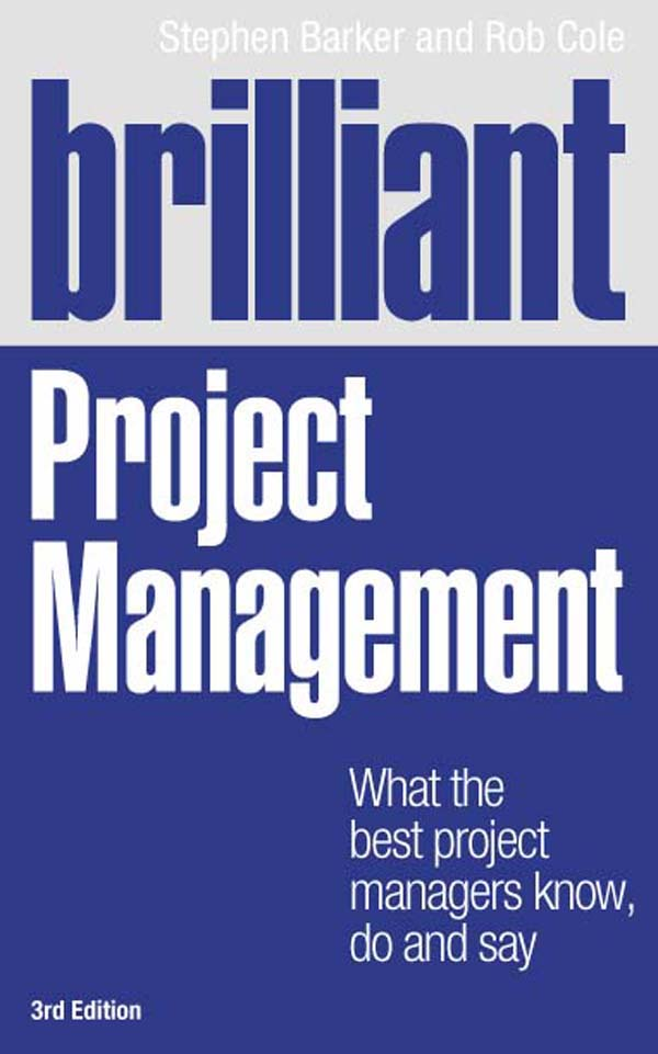 Brilliant Project Management What the best project managers know,  do and say