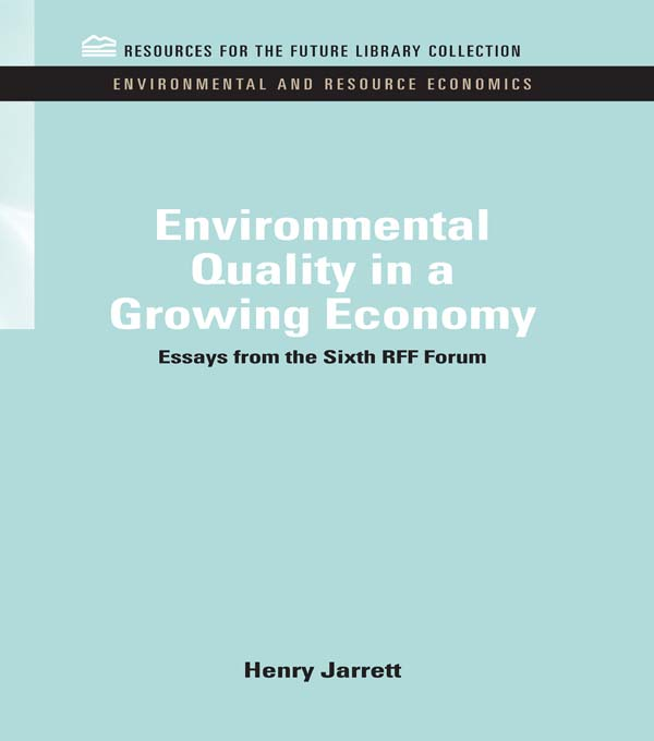 Environmental Quality in a Growing Economy Essays from the Sixth RFF Forum