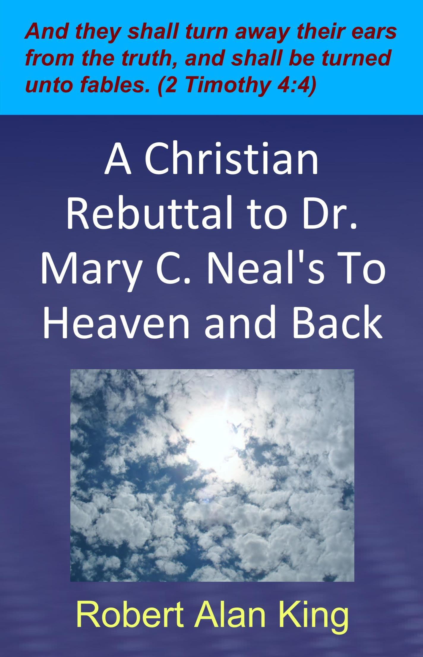 A Christian Rebuttal to Dr. Mary C. Neal's To Heaven and Back