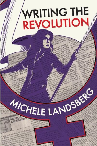 Writing the Revolution By: Michele Landsberg