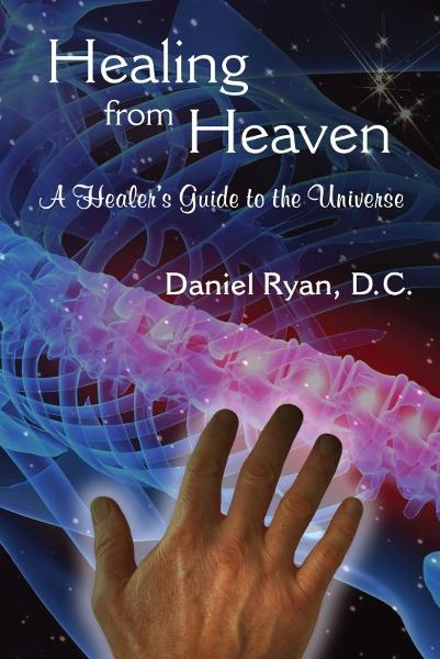 Healing from Heaven; A Healer's Guide to the Universe By: Daniel Ryan