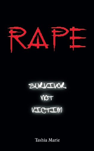 Rape… Survivor not Victim By: Tashia Marie