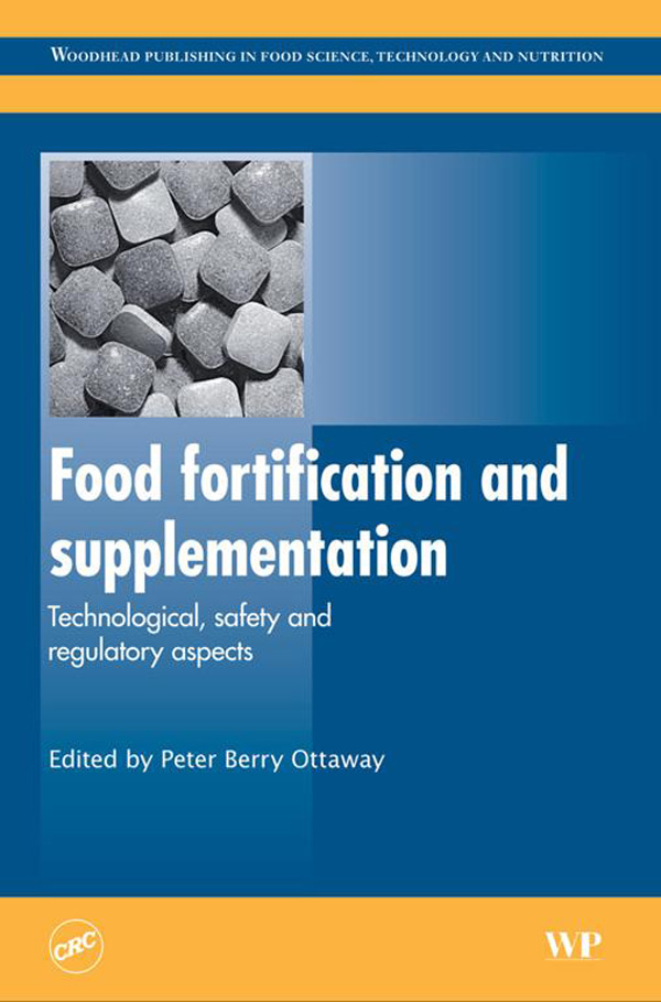 Food Fortification and Supplementation Technological,  Safety and Regulatory Aspects