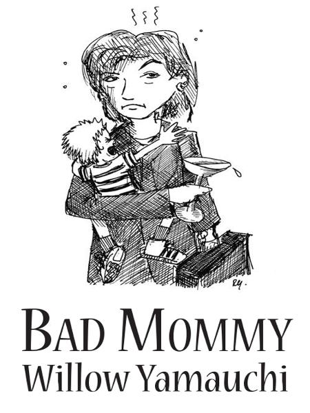 Bad Mommy By: Willow Yamauchi