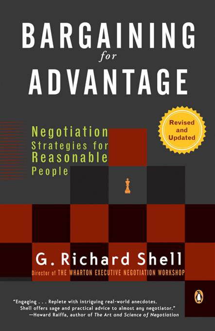 Bargaining for Advantage: Negotiation Strategies for Reasonable People By: G. Richard Shell