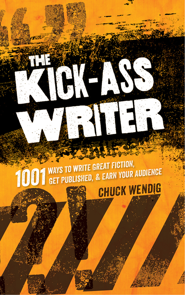The Kick-Ass Writer 1001 Ways to Write Great Fiction,  Get Published,  and Earn Your Audience