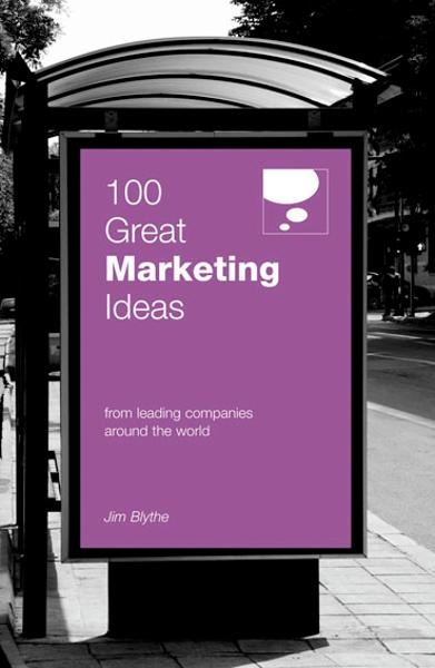 100 Great Marketing Ideas By: Jim Blythe
