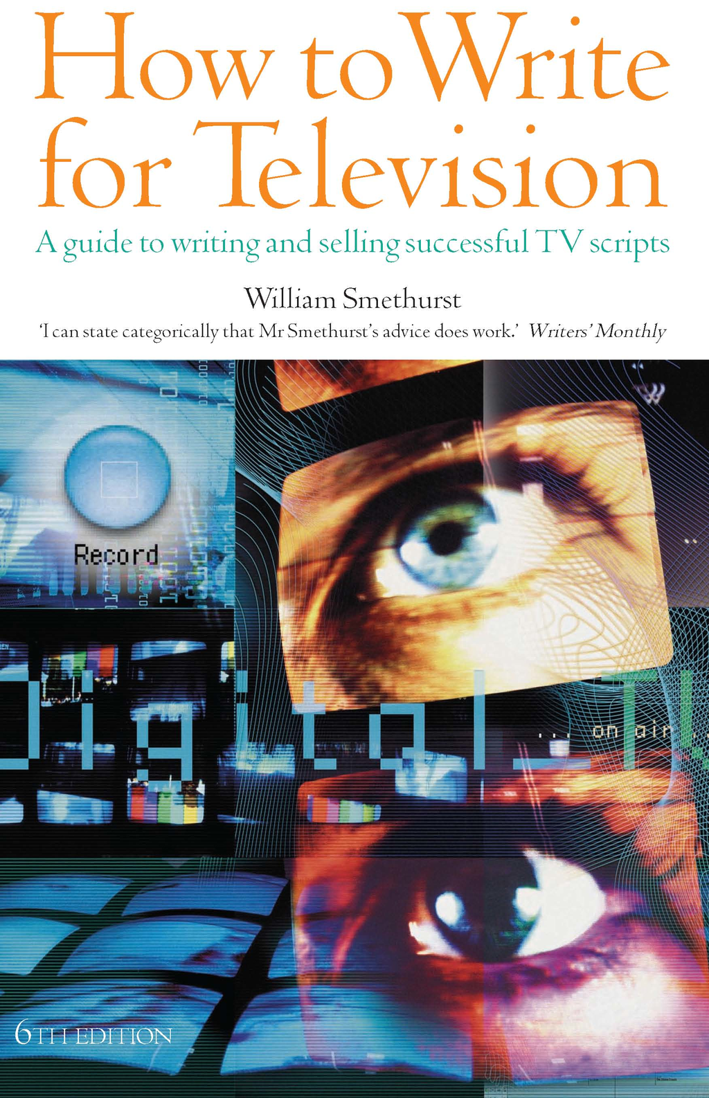 How to Write for Television A guide to writing and selling successful TV Scripts