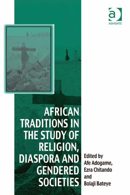 African Traditions in the Study of Religion, Diaspora and Gendered Societies By:
