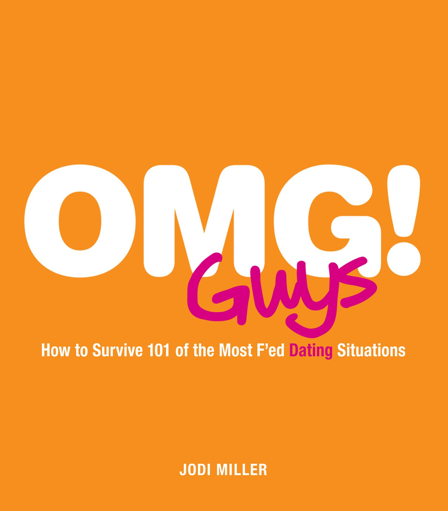 OMG! Guys: How to Survive 101 of the Most F'ed Dating Situations