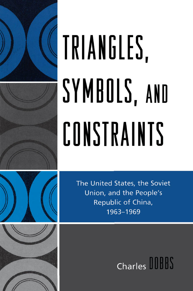 Triangles,  Symbols,  and Constraints The United States,  the Soviet Union,  and the People's Republic of China,  1963-1969