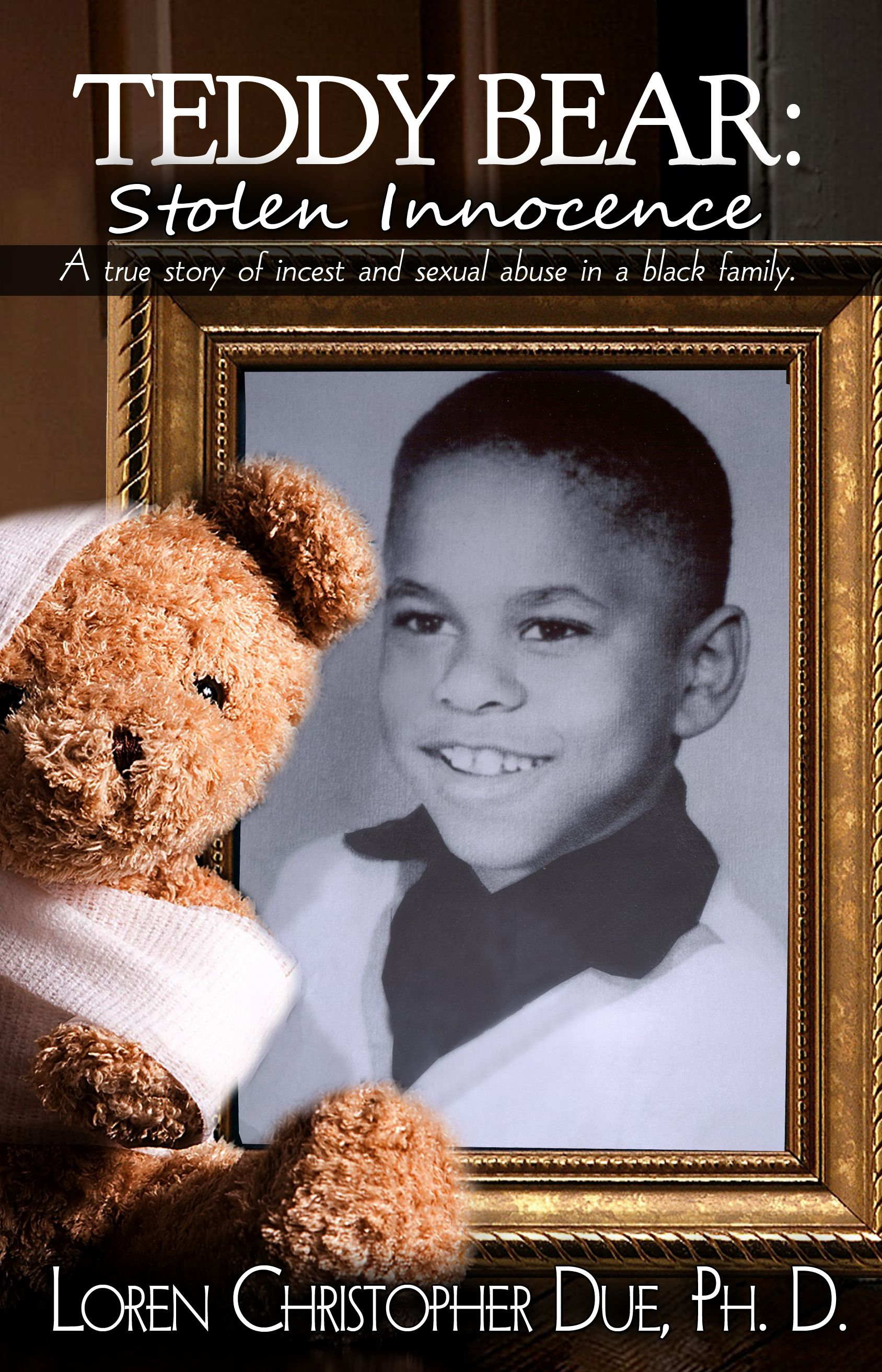 Teddy Bear: Stolen Innocence By: Dr. Loren Due