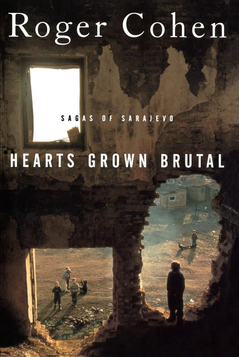 Hearts Grown Brutal By: Roger Cohen