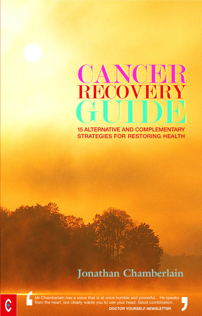 Cancer Recovery Guide: 15 alternative and complimentary strategies for restoring health By: Jonathan Chamberlain